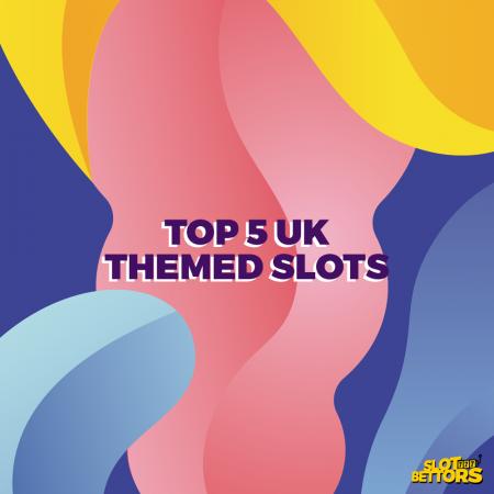 Top 5 UK Themed Slots
