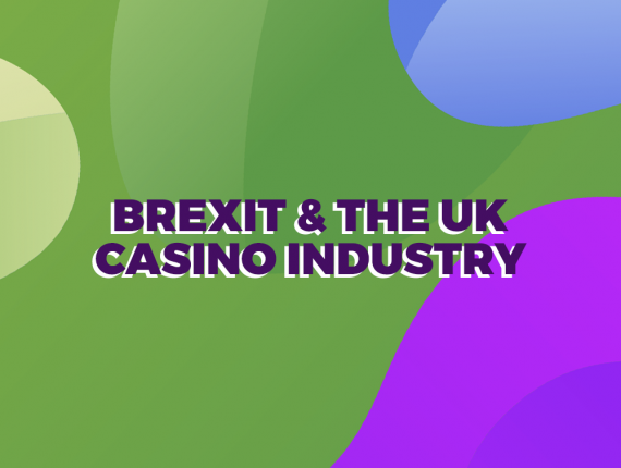 How Brexit insecurity affects the UK Casino Industry