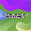 No Deposit & No Card Details Welcome Bonuses