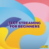 Online Slot Streaming for Beginners