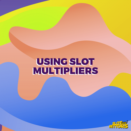 Using Slot Multipliers To Your Advantage