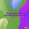 Slot Machine Myths Debunked